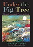 Under the Fig Tree: Visual Prayers and Poems for