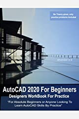 AutoCAD 2020 For Beginners : Designers WorkBook For Practice Paperback