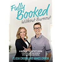 Fully Booked Without Burnout: A Massage Therapist's Guide To Building A Six-Figure Business With Fun, Freedom and Passion