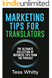 Marketing Tips for Translators: The Ultimate Collection of Business Tips from the Podcast