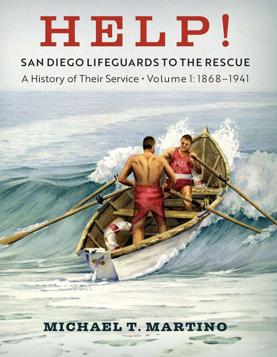 Read Online Help! San Diego Lifeguards to the Rescue: A History of Their Service, Volume 1, 1868-1941 PDF