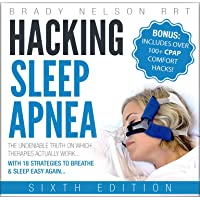 Hacking Sleep Apnea - 6th Edition: 18 Strategies to Breathe & Sleep Easy Again