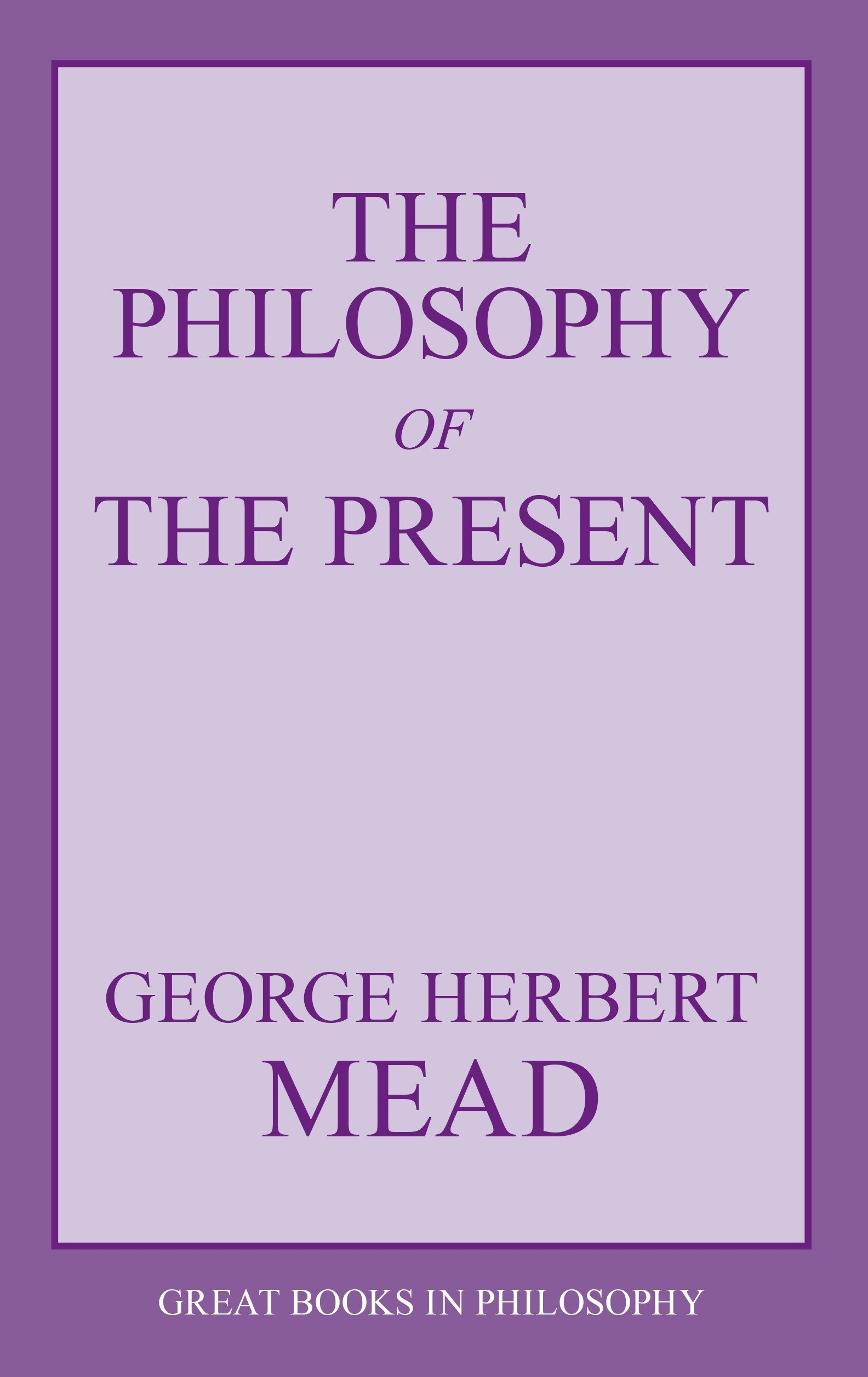 The Philosophy Of The Present Great Books In Philosophy George