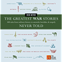 The Greatest War Stories Never Told: 100 Tales from Military History to Astonish, Bewilder, and Stupefy (The Greatest…