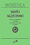 Patrística - Contra os Acadêmicos | A Ordem | A grandeza da Alma | O Mestre - Vol. 24