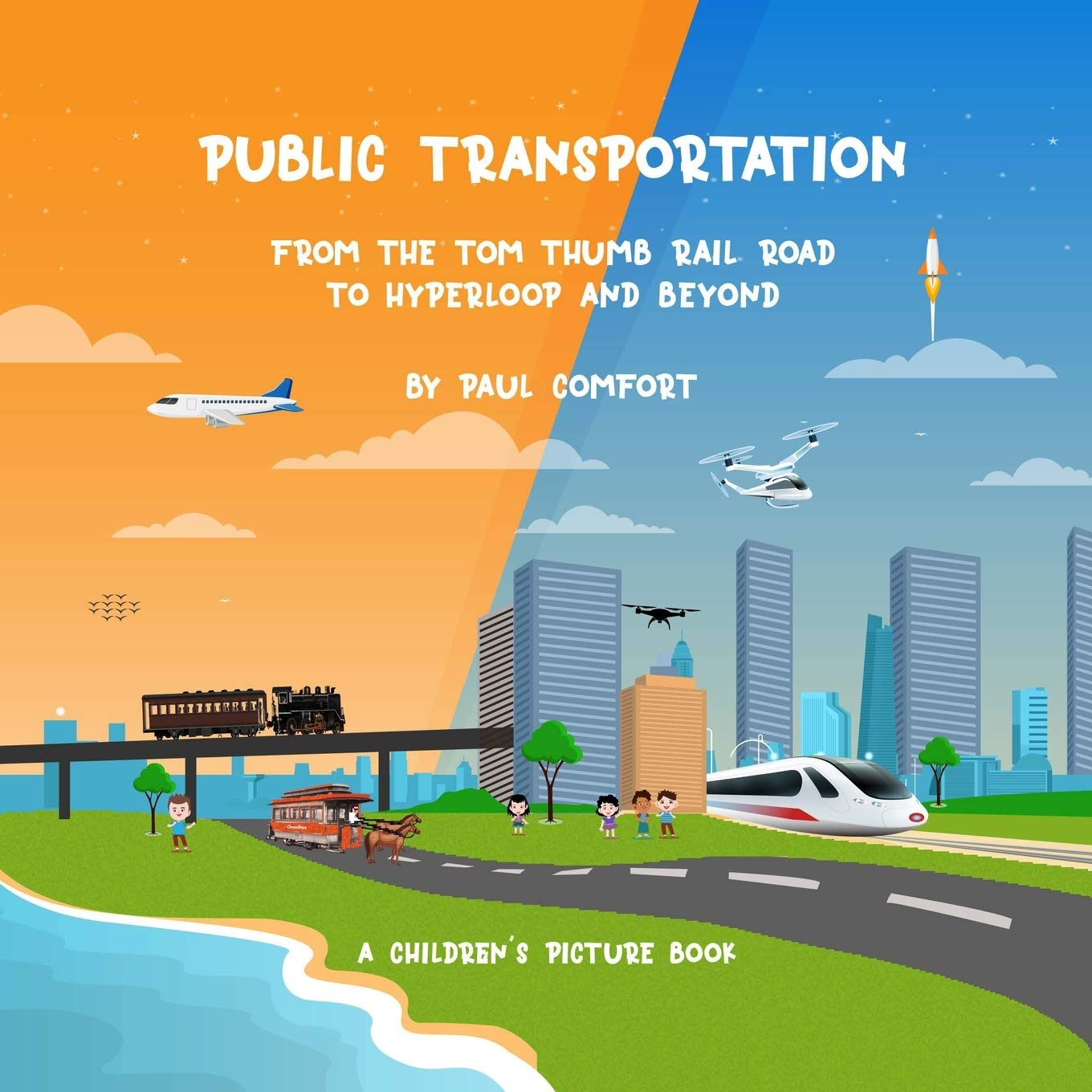 Public Transportation: From the Tom Thumb Railroad to Hyperloop and Beyond (Children's Books)
