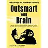 Outsmart Your Brain: Identify and Control Unconscious Judgments, Protect Yourself From Exploitation, and Make Better Decision