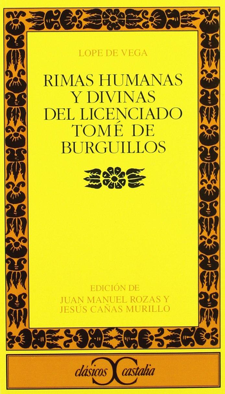Rimas Humanas Y Divinas Del Licenciado Tomé De Burguillos Clasicos Castalia C C Spanish Edition Cañas Murillo Jesús Rozas Juan Manuel Vega Lope De 9788497401371 Books