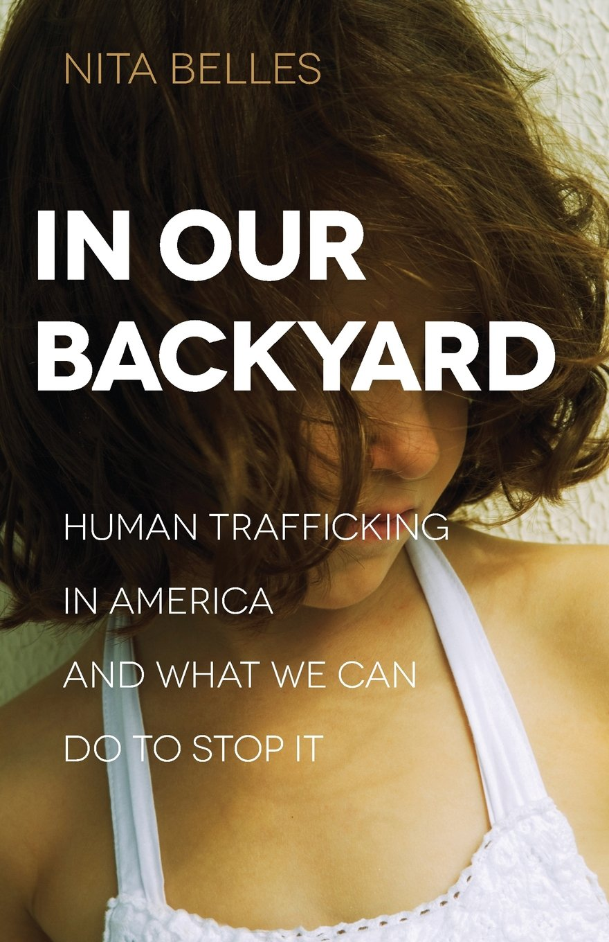 in our backyard human trafficking in america and what we can do