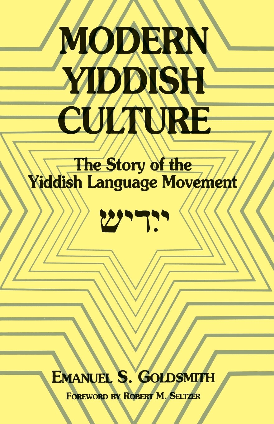 Modern Yiddish Culture: The Story Of The Yiddish Language Movement: Emanuel  Goldsmith: 9780823216956: Amazon: Books