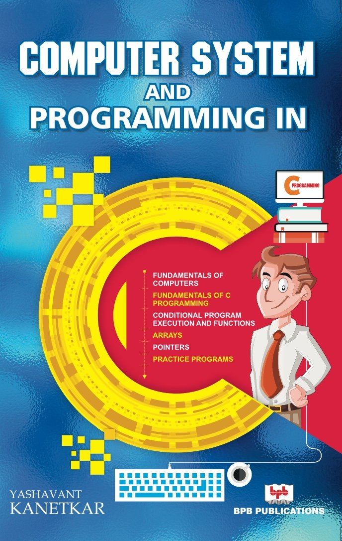 Amazon Com Computer System And Programming In C Learn The Fundamentals Of C Programming Ebook Kanetkar Yashavant Kindle Store