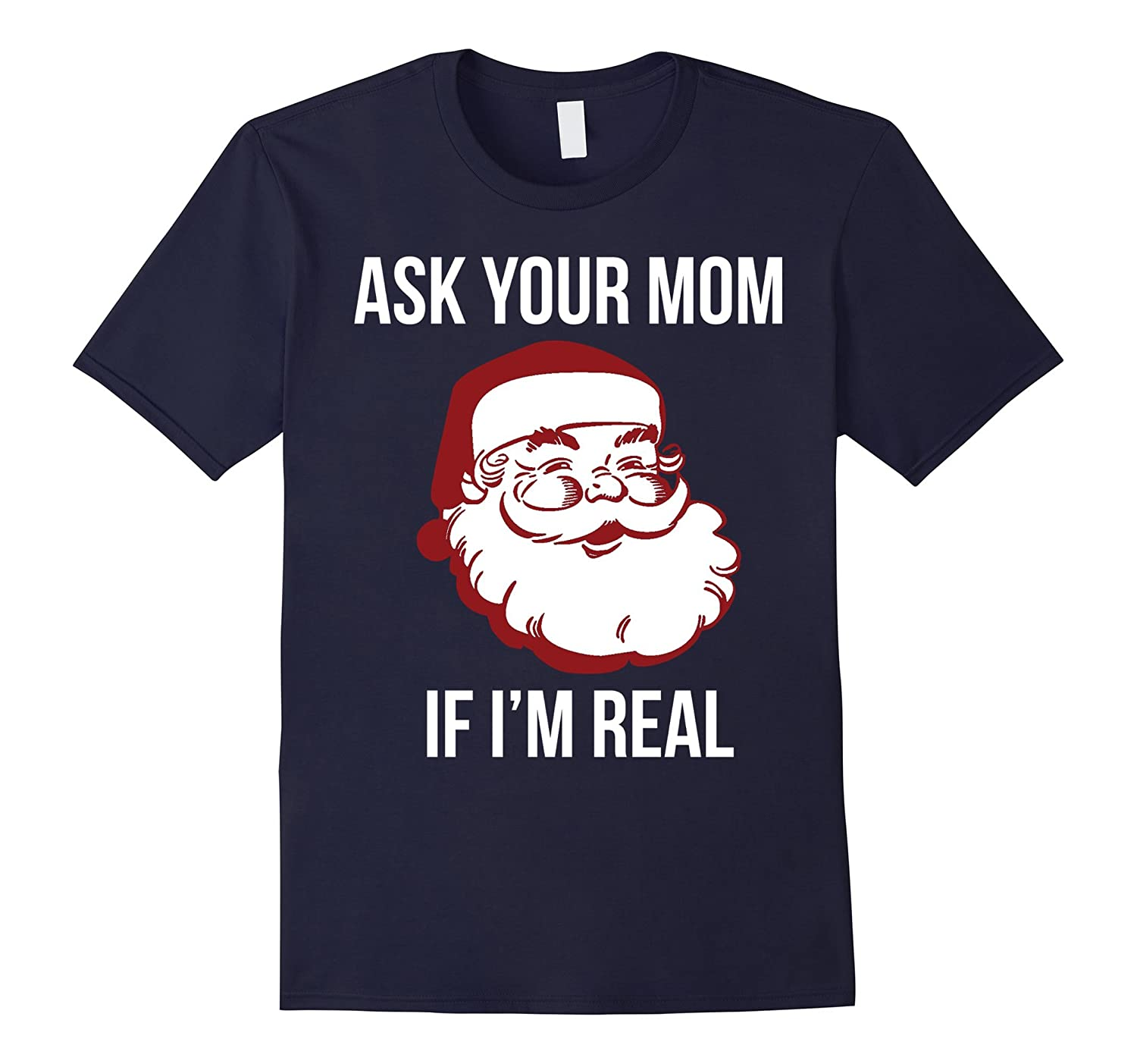 Ask Your Mom If I'm Real T-shirt-Art