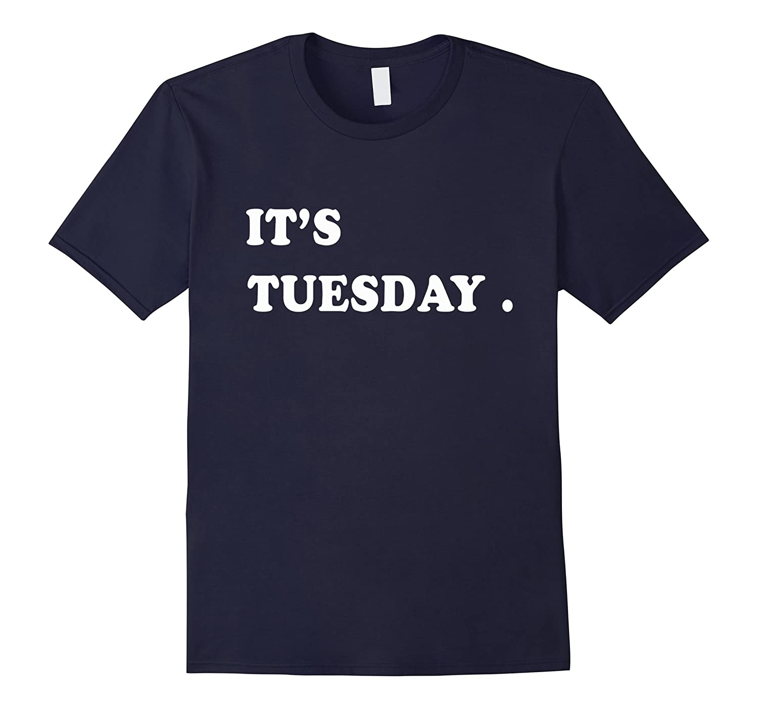 It's Tuesday Funny Day of the Weekly T-Shirt-4LVS