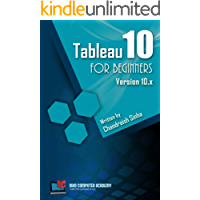 Tableau 10 for Beginners: Step by Step guide to developing visualizations in Tableau 10