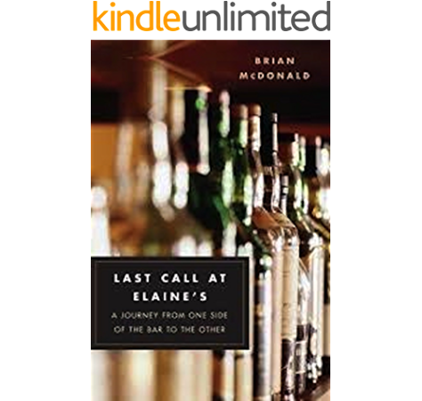 Last Call At Elaine S A Journey From One Side Of The Bar To The Other Kindle Edition By Mcdonald Brian Reference Kindle Ebooks Amazon Com