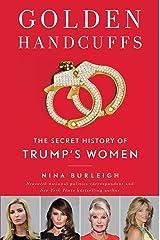 Golden Handcuffs: The Secret History of Trump's Women Hardcover