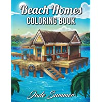 Beach Homes: An Adult Coloring Book with Beautiful Vacation Houses, Charming Interior Designs, and Relaxing Nature…