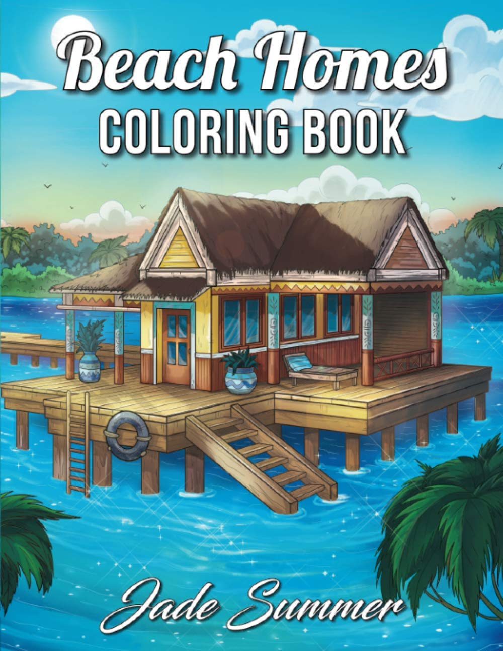Beach Homes An Adult Coloring Book With Beautiful Vacation Houses Charming Interior Designs And Relaxing Nature Scenes Coloring Books With Homes Summer Jade 9781699845851 Amazon Com Books