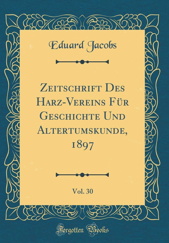 Zeitschrift Des Harz-Vereins Für Geschichte Und Altertumskunde, 1897, Vol. 30 (Classic Reprint) (Latin Edition) ebook