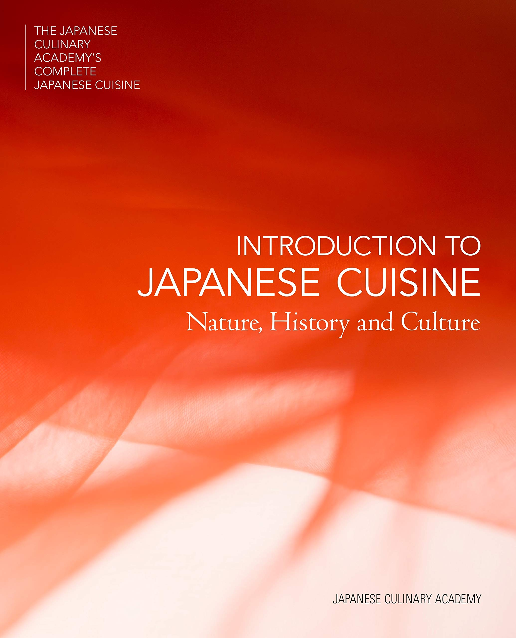 Introduction To Japanese Cuisine  Nature History And Culture  The Japanese Culinary Academy's Complete Japanese Cuisine Band 1