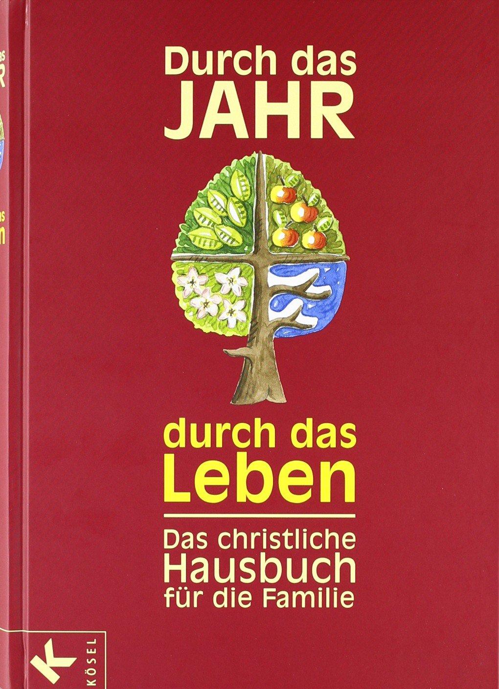 Durch das Jahr - durch das Leben: Das christliche Hausbuch für die Familie - Bearbeitet und durchgesehen von Peter Neysters und Karl Heinz Schmitt