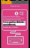 Como Ganhar Dinheiro com a Internet:  50 Maneiras