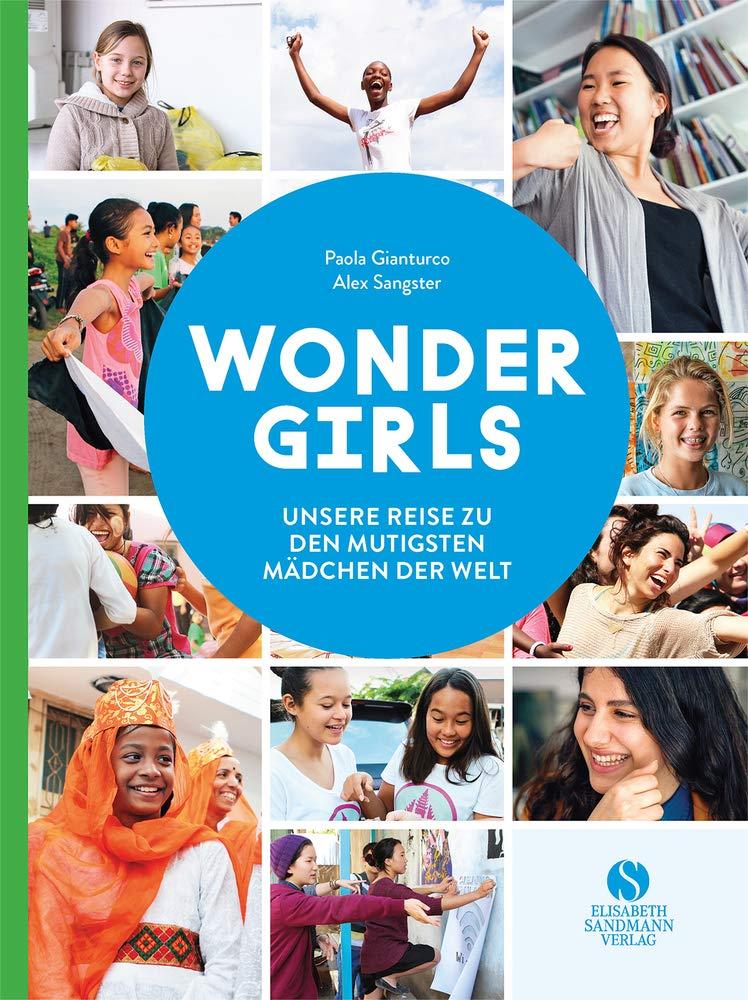 Wonder Girls. Unsere Reise zu den mutigsten Mädchen der Welt: Heldinnen aus dem echten Leben zwischen 10-18 Jahren