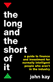 The Long and the Short of It: A guide to finance and investment for normally intelligent people who aren't in the industry