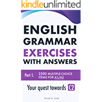 English Grammar Exercises with answers Part 1: Your quest towards C2 (English Edition)
