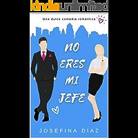 No eres mi jefe: Novela romántica contemporánea