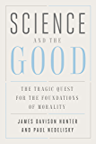 Science and the Good: The Tragic Quest for the Foundations of Morality (Foundational Questions in Science)