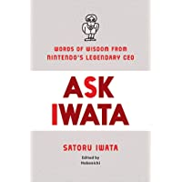 Ask Iwata: Words of Wisdom from Nintendo's Legendary CEO