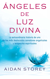 Ángeles de Luz Divina (Angels of Divine Light Spanish edition): La extraordinaria historia