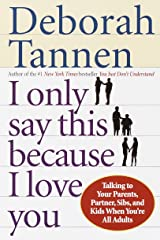 I Only Say This Because I Love You: Talking to Your Parents, Partner, Sibs, and Kids When You're All Adults Paperback