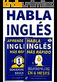 Habla Inglés  Más Rápido - Habla Inglés Con Seguridad  Y Fluidez En Seis Meses | APRENDE INGLÉS MÁS RÁPIDO: Principiante Nivel 1: Conversación Básica: (2 en 1) (Spanish Edition)