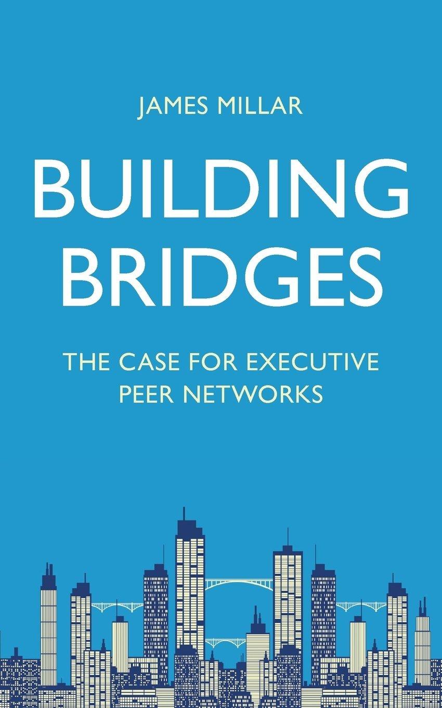 Download Building Bridges: The Case for Executive Peer Networks PDF