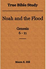 True Bible Study - Noah and the Flood Genesis 6-11 Kindle Edition