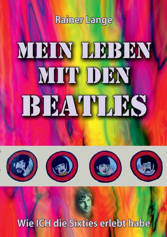 411a4bc5485d1e Mein Leben Mit Den Beatles (German Edition)  Rainer Lange ...