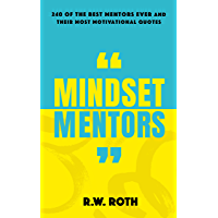 Mindset Mentors: 240 of the Best Mentors Ever and Their Most Motivational Quotes