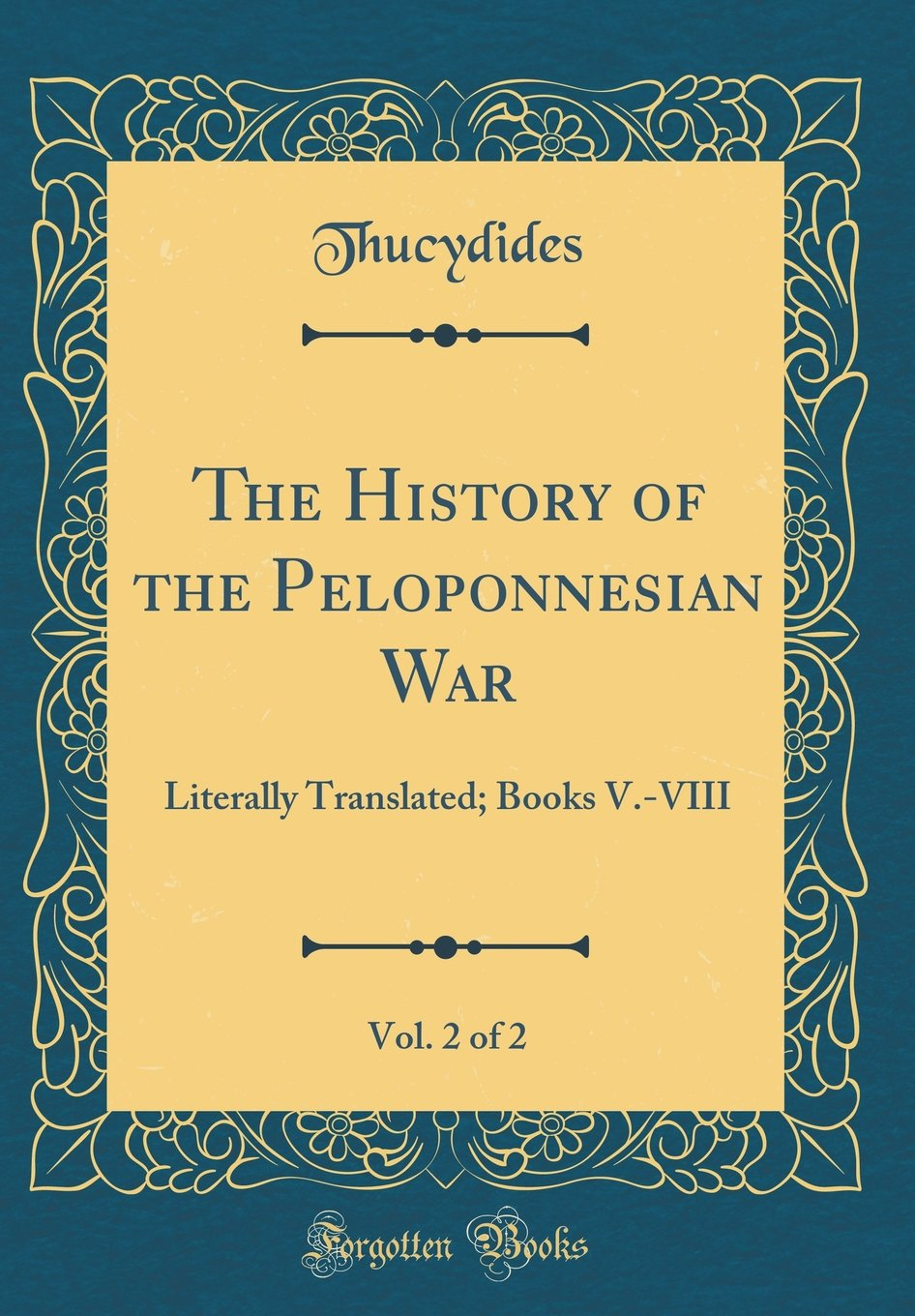 Download The History of the Peloponnesian War, Vol. 2 of 2: Literally Translated; Books V.-VIII (Classic Reprint) ebook