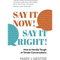 SAY IT NOW! SAY IT RIGHT!: How to Handle Tough or Tender Conversations (English Edition)
