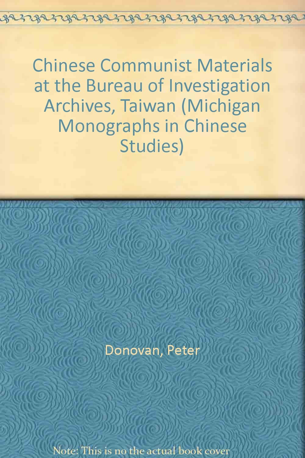Image for Chinese Communist Materials at the Bureau of Investigation Archives, Taiwan (Michigan Monographs in Chinese Studies)
