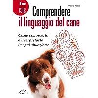 Comprendere il linguaggio del cane. Come conoscerlo e interpretarlo in ogni situazione
