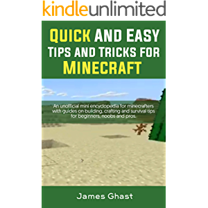 Quick and Easy tips and tricks for Minecraft: An unofficial mini encyclopedia for minecrafters with guides on building…