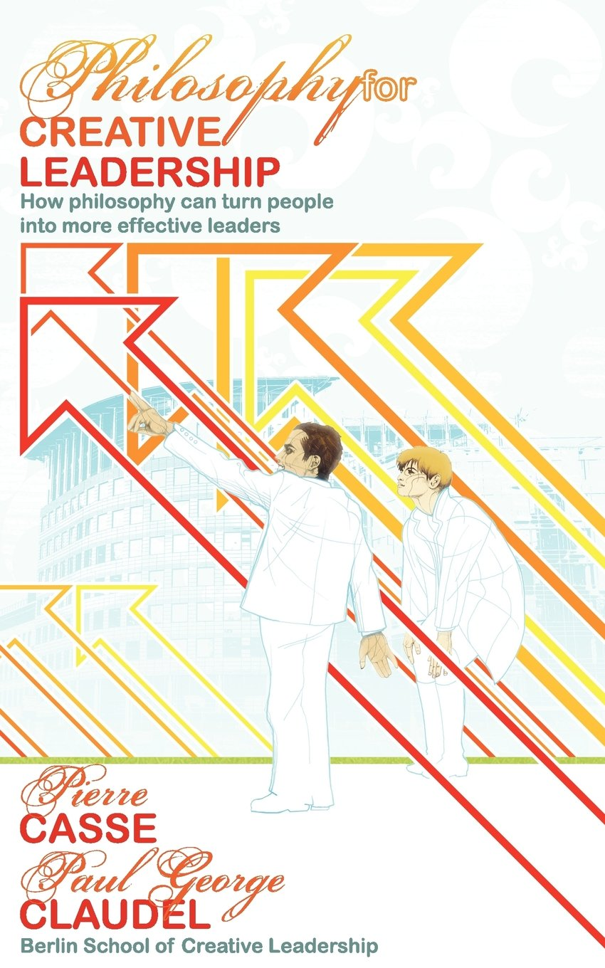 Read Online Philosophy for Creative Leadership: How philosophy can turn people into more effective leaders pdf epub