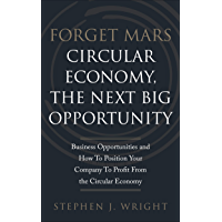 Forget Mars: Circular Economy, The Next Big Business Opportunity (English Edition)