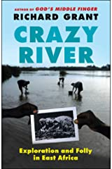 Crazy River: Exploration and Folly in East Africa Kindle Edition