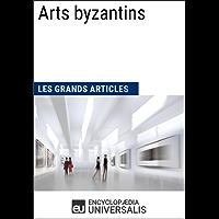 Arts byzantins (Les Grands Articles): (Les Grands Articles d'Universalis) (French Edition)