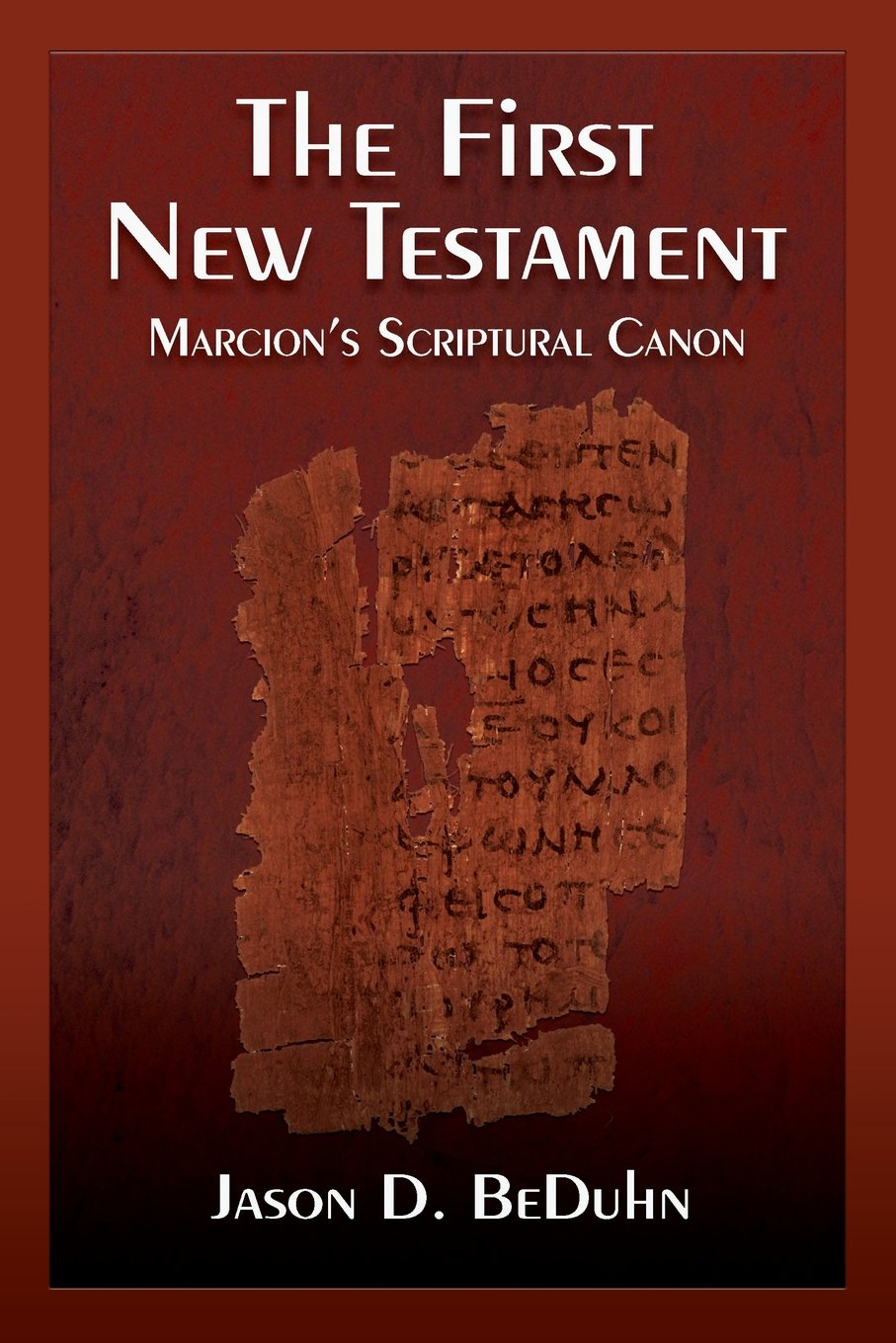 The First New Testament: Marcion\'s Scriptural Canon: Jason D. BeDuhn ...