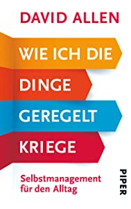 Wie ich die Dinge geregelt kriege: Selbstmanagement für den Alltag (German Edition)